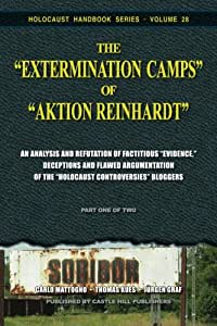 "The ""Extermination Camps"" of ""Aktion Reinhardt"" - Part 1: An Analysis and Refutation of Factitious ""Evidence,"" Deceptions and Flawed Argumentation of the ""Holocaust Controversies"" Bloggers"