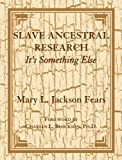 img - for Slave Ancestral Research: It's Something Else by Mary L. Jackson Fears (2007-05-01) book / textbook / text book
