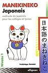 Manekineko Japonais : Méthode de japonais pour les collèges et lycées, niveau 1 par Barazer