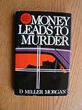 Money Leads to Murder, D. Miller Morgan, 0396089410