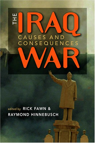 The Iraq War: Causes And Consequences (Middle East in the International System)