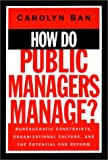 How Do Public Managers Manage?, Carolyn Ban, 0787900982