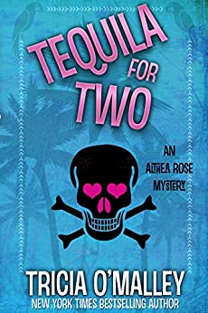 Tequila for Two: An Althea Rose Mystery (The Althea Rose Series Book 2) by [O'Malley, Tricia]