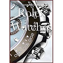 Rolex Watches: Rolex Submariner, Rolex Explorer, Rolex GMT Master, Rolex Daytona… and many more interesting details (Luxury Watches Book 2)