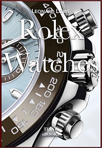 Rolex Watches: Rolex Submariner Explorer GMT Master Daytona… and many more interesting details (Luxury Watches Book 2) ()