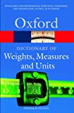 A Dictionary of Weights, Measures, and Units (Oxford Quick Reference)
