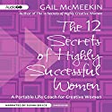 The 12 Secrets of Highly Successful Women: A Portable Life Coach for Creative Women Audiobook by Gail McMeekin Narrated by Susan Boyce