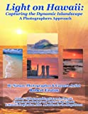 Light on Hawaii: Capturing the Dynamic Islandscape a Photographers Approach, Robert Frutos, 1492161950