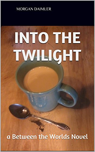 into-the-twilight-a-between-the-worlds-novel