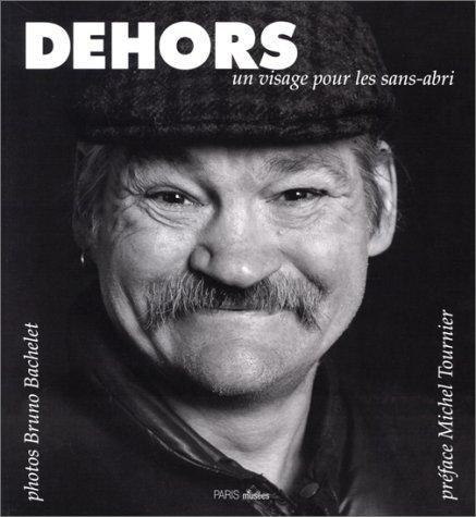 Dehors: UN Visage Pour Les Sans Abri (French Edition)
