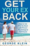 Get Your Ex Back: How to Get Your Ex Back with Proven Psychological Techniques (How to Get Your Ex Back, How to Get Your Girlfriend Back, How to Get Your Boyfriend Back)
