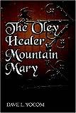 The Oley Healer, Mountain Mary, David L. Yocom, 142413921X