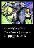 Dinotherium bavaricum vs. Predator (German Edition)