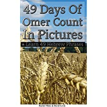 49 Days Of Omer Counting In Pictures: + Bonus 49 translated Hebrew phrases, for easy learning
