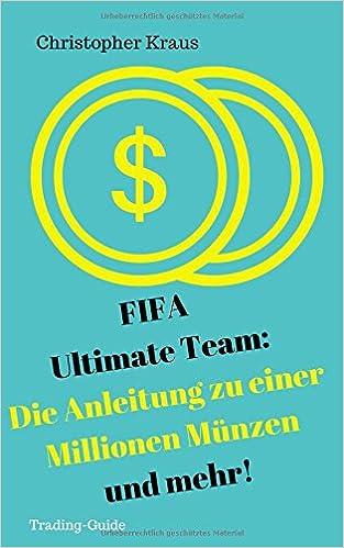 Fifa Ultimate Team Die Anleitung Zu Einer Millionen Münzen Und Mehr