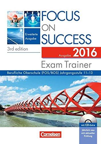 Focus on Success - 3rd edition - Erweiterte Ausgabe: B1-C1: 11.-13. Jahrgangsstufe - Exam Trainer - Ausgabe 2016: Arbeitsbuch mit CD-Extra, Answer Key und Text Booklet