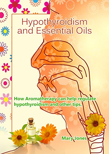 Hypothyroidism and Essential Oils: How Aromatherapy can help regulate hypothyroidism and other tips by [Jones, Mary]