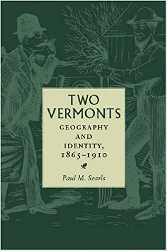 Book Two Vermonts: Geography and Identity, 1865-1910 (Revisiting New England: The New Regionalism)