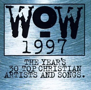 Wow 1997: The Year's 30 Top Christian Artists & Songs by Sparrow