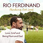 Thinking Out Loud: Love, Grief and Being Mum and Dad | Rio Ferdinand
