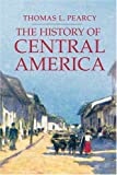 The History of Central America, Thomas L. Pearcy, 1403962561