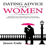 Dating Advice for Women: The Blueprint to Get the Perfect Man | Jason Gale