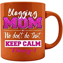 Funny Blogging Mom Gift We Dont Keep Calm Cute Mother - Colored Mug
