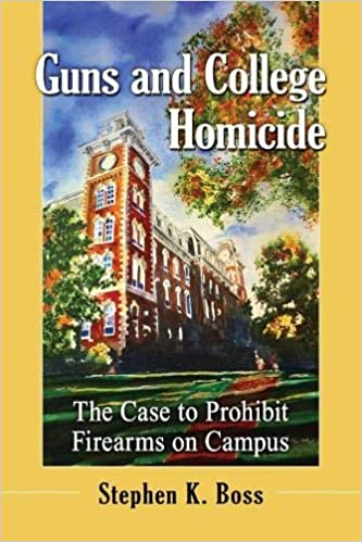 Amazon.com: Guns and College Homicide: The Case to Prohibit Firearms on Campus (9781476676098): Stephen K. Boss: Books