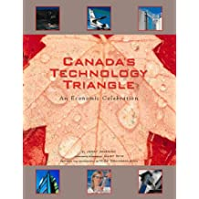 Canada's Technology Triangle: An Economic Celebration (The Canadian Enterprise Series)