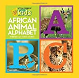 African Animal Alphabet, Beverly Joubert and Dereck Joubert, 1426307810