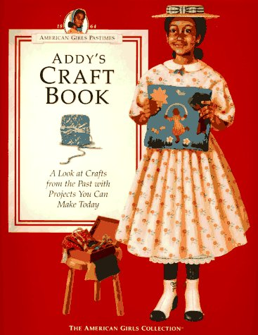 Search : Addy's Craft Book: A Look at Crafts from the Past with Projects You Can Make Today (American Girls Pastimes)