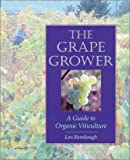 img - for The Grape Grower: A Guide to Organic Viticulture book / textbook / text book