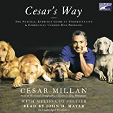 Cesar's Way: The Natural, Everyday Guide to Understanding and Correcting Common Dog Problems Audiobook by Cesar Millan, Melissa Jo Peltier Narrated by John H. Mayer