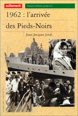 1962 : L'Arrivée des Pieds-Noirs Broché – 4 octobre 2002 Jean-Jacques Jordi Autrement 2862605204 749782862605203