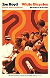 White Bicycles: Making Music in the 1960s (Serpent's Tail Classics)