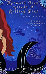 Title Mermaid Fins Winds Rolling Pins A Cozy Witch Mystery Volume 3 Spells Caramels Authors Erin Johnson ISBN 1 979706 24 7