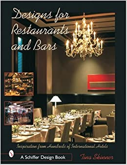 Book DESIGNS FOR RESTAURANTS BARS: Inspiration from Hundreds of International Hotels (Schiffer Design Books)