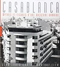 Casablanca : Mythes et figures d'une aventure urbaine par Jean-Louis Cohen