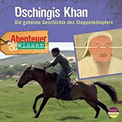 Dschingis Khan: Die geheime Geschichte des Steppenkämpfers (Abenteuer & Wissen)