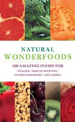 Natural Wonderfoods: 100 Amazing Foods for Healing*Immune-Boosting*Fitness-Enhancing*Anti-Aging by Bartimeus, Paula, Haigh, Charlotte, Merson, Sarah, Owen, Sar (1999) Paperback