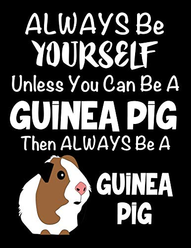 Always Be Yourself Unless You Can Be a Guinea Pig: Composition Notebook for Pets, Critters and Animal Lovers