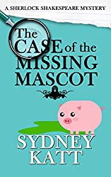 The Case of the Missing Mascot (A Sherlock Shakespeare Mystery Book 1)