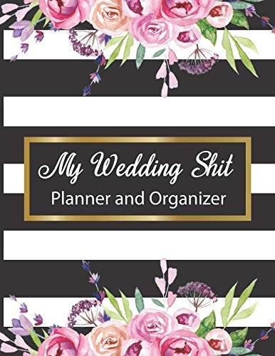 My Wedding Shit Planner and Organizer: A fun and portable notebook with bridal gown coloring pages to organize your dream wedding!