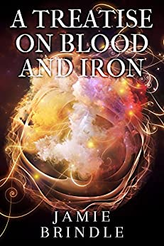 A Treatise On Blood And Iron (Tales From The Storystream Book 1) by [Brindle, Jamie]