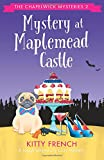 Mystery at Maplemead Castle: A laugh-till-you-cry cozy mystery (The Chapelwick Mysteries) (Volume 2)