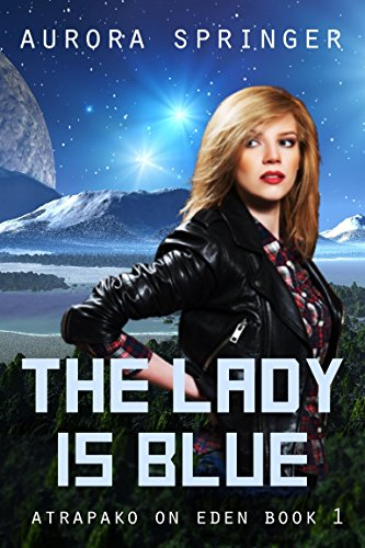 The Lady is Blue: Book 1 of Atrapako on Eden by [Springer, Aurora]