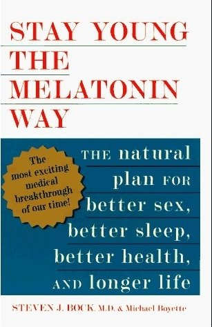 STAY YOUNG THE MELATONIN WAY The Natural Plan for Better Sex, Better Sleep, Bett
