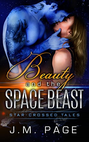 Beauty and the Space Beast: A Space Age Fairy Tale (Star-Crossed Tales) by [Page, J. M.]
