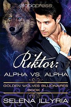Riktor: Alpha vs Alpha (Golden Wolves Billionaires Book 1) by [Illyria, Selena]