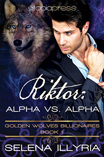 Riktor: Alpha vs Alpha (Golden Wolves Billionaires Book 1)